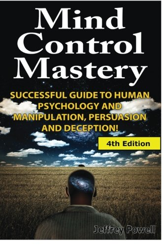 9781500263881: Mind Control Mastery: Successful Guide to Human Psychology and Manipulation, Persuasion and Deception