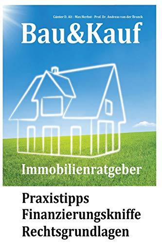 9781500265380: Bau&Kauf - Immobilienratgeber: Praxistipps - Finanzierungskniffe - Rechtsgrundlagen (German Edition)
