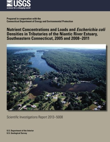 9781500265694: Nutrient Concentrations and Loads and Escherichia coli Densities in Tributaries of the Niantic River Estuary, Southeastern Connecticut, 2005 and 2008?2011