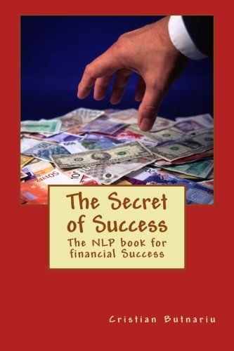 9781500266905: The Secret of Success: The NLP book for financial Success (Volume 4)