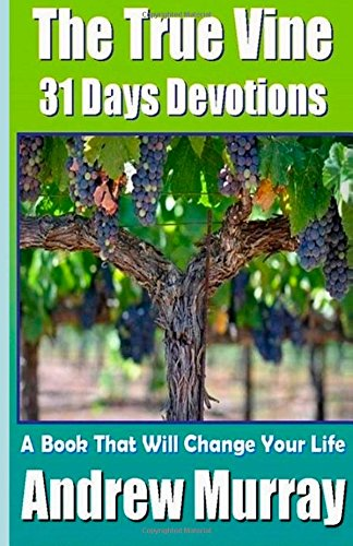 9781500268862: Andrew Murray Classics - The True Vine John 15 - 31 Days Devotions