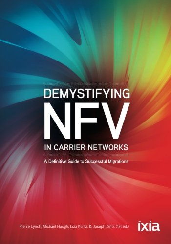 Demystifying NFV in Carrier Networks: A Definitive Guide to Successful Migrations: Lynch, Pierre; ...