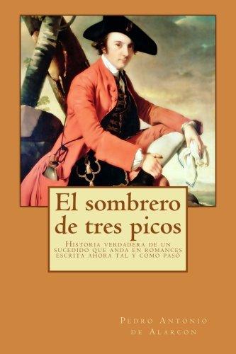 9781500274894: El sombrero de tres picos: Historia verdadera de un sucedido que anda en romances escrita ahora tal y como pasó (Spanish Edition)