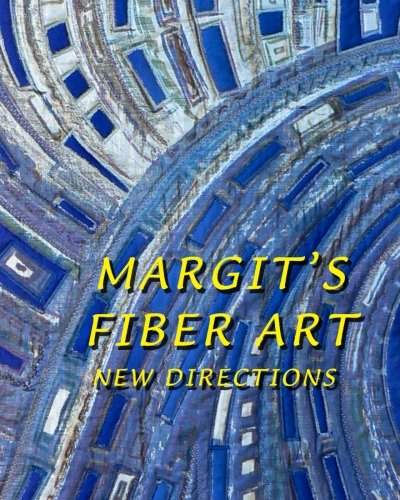 Margit's Fiber Art: New Directions: Kagerer, Margit