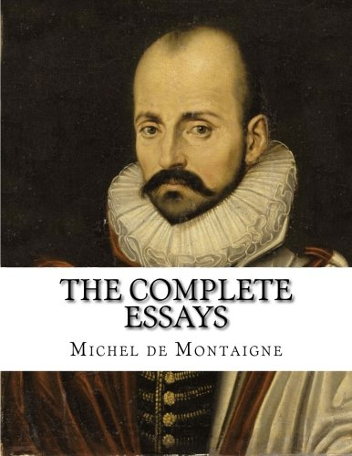 complete essays montaigne screech The complete essays has 10,457 edited with an introduction and notes by ma screech in 1572 montaigne retired to his estates in order to devote himself.
