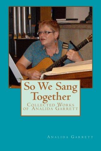 So We Sang Together: Collected Works of Analida Garrett: Garrett, Analida