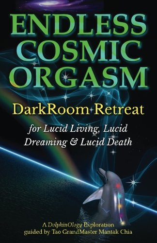 9781500280819: Endless Cosmic Orgasm: DarkRoom Retreat for Lucid Living, Lucid Dreaming and Lucid Death