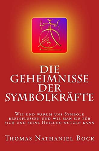 9781500284459: Die Geheimnisse der Symbolkräfte: Wie und warum uns Symbole beeinflussen und wie man sie für sich und seine Heilung nutzen kann
