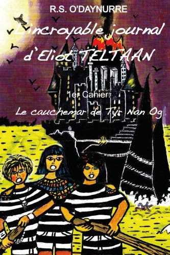 9781500287351: L'incroyable journal d'Eliot Teltaan: 1er cahier: le cauchemar de Tyr Nan Og