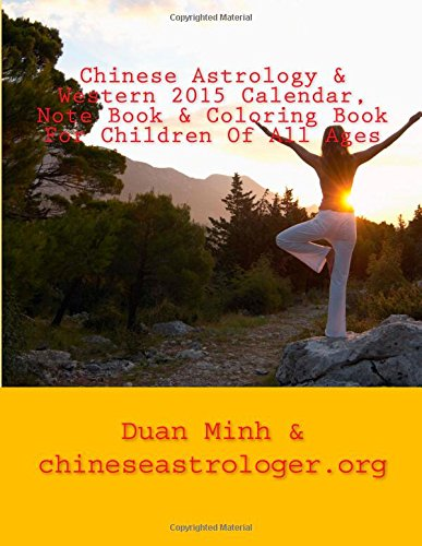 9781500294090: Chinese Astrology & Western 2015 Calendar, Note Book & Coloring Book For Children Of All Ages: Full Moon Phase Indication Calendar - Best Days Locator ... For Every Day Of The Year For Note Keeping
