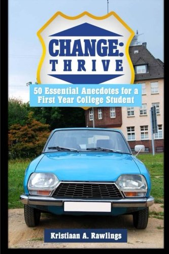 9781500295271: Change: thrive: 50 Essential Anecdotes for a First Year College Student