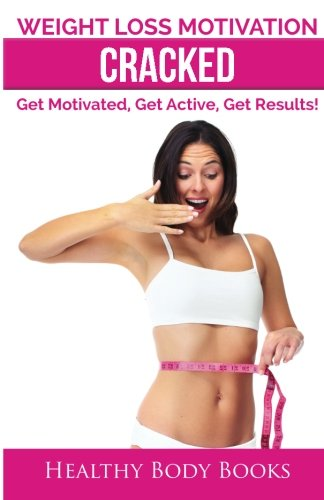 9781500295301: Weight Loss Motivation Unlocked: Key Strategies to Getting and Staying Motivated in 5minutes!