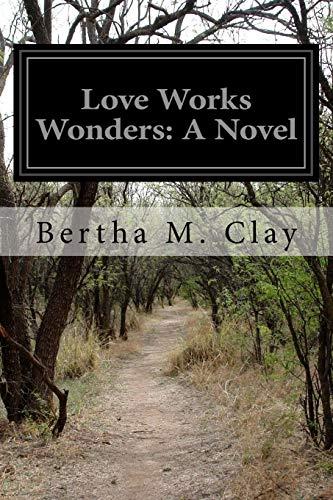 Love Works Wonders: Clay, Bertha M.