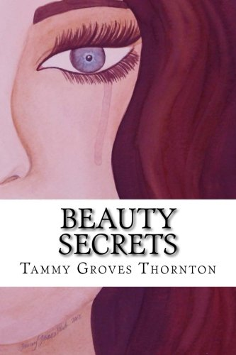 Beauty Secrets: A Collection of Creative Works: Thornton, Tammy Groves
