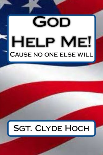 God Help Me!: Cause no one else: Hoch, Sgt. Clyde