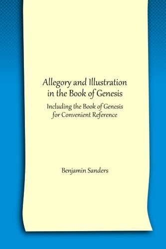 Allegory and Illustration in the Book of Genesis: Including the Book of Genesis for Convenient ...