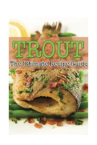 Trout - The Ultimate Recipe Guide: Over 30 Delicious & Best Selling Trout Recipes: Tyler, ...
