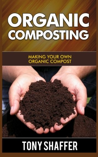 9781500306632: Organic Composting : Making Your Own Organic Compost