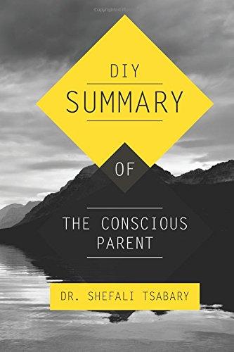9781500306960: DIY Summary of: The Conscious Parent by Dr. Shefali Tsabary
