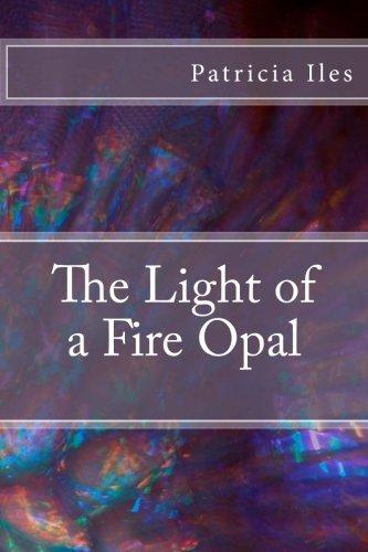 The Light of a Fire Opal Light: Patricia Iles