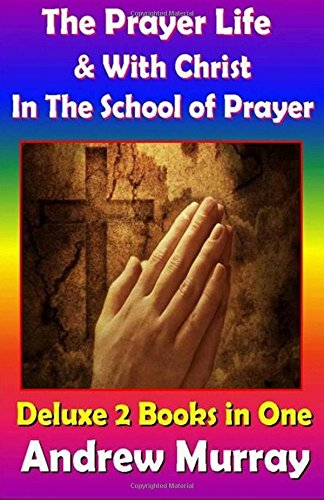 9781500309923: Andrew Murray Classics Deluxe Edition: The Prayer Life & With Christ in the School Of Prayer - 2 Books in One