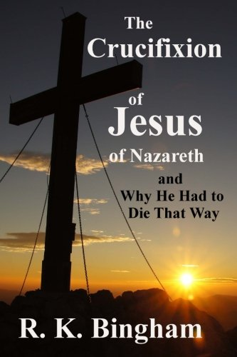 9781500313029: The Crucifixion of Jesus of Nazareth: And Why He Had to Die That Way