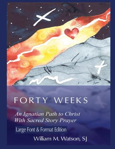 9781500313548: Forty Weeks: An Ignatian Path To Christ with Sacred Story Prayer