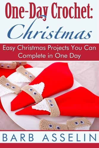 9781500314866: One-Day Crochet: Christmas: Easy Christmas Projects You Can Complete in One Day