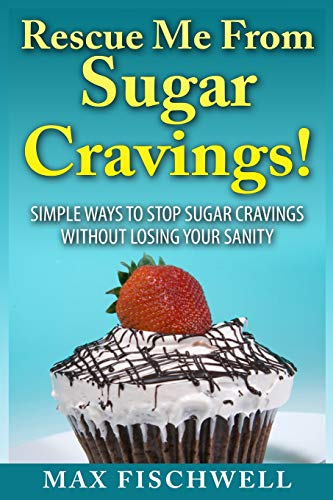 9781500315214: Rescue Me from Sugar Cravings: Simple Ways to Stop Sugar Cravings without Losing Your Sanity