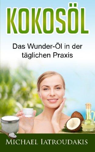 9781500317423: Kokosöl: Das Wunder-Öl in der täglichen Praxis ...über 70 Anwendungsmöglichkeiten für Körper, Geist und Seele (Haarpflege, Hautpflege, Entgiftung, Zahnpasta / WISSEN KOMPAKT)