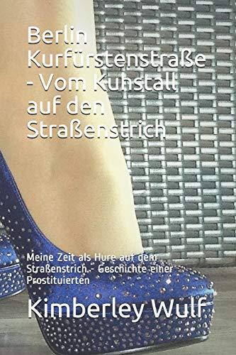 9781500317676: Berlin Kurfürstenstraße - Vom Kuhstall auf den Straßenstrich: Meine Zeit als Hure auf dem Straßenstrich - Geschichte einer Prostituierten (Deutschland schaut weg!) (Volume 2) (German Edition)