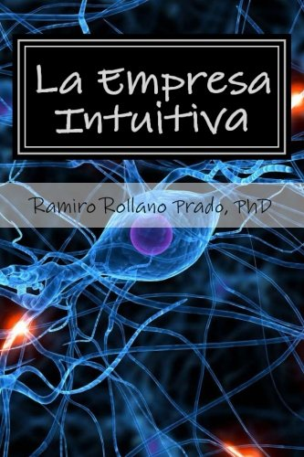 La Empresa Intuitiva (Spanish Edition): Dr Ramiro R Rollano Prado PhD