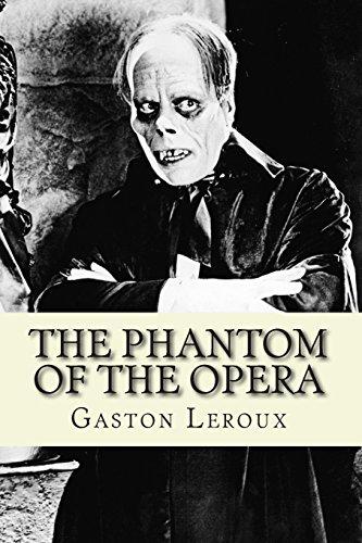 The Phantom of the Opera: Leroux, Gaston