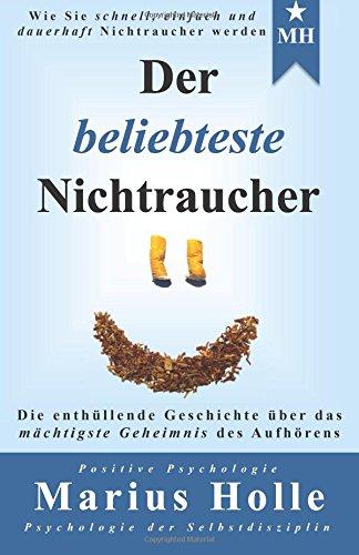 9781500321673: Der beliebteste Nichtraucher: Die enthüllende Geschichte über das mächtigste Geheimnis des Aufhörens (German Edition)