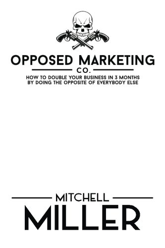 9781500322144: Opposed Marketing: How To Double Your Business In 3 Months By Doing The Opposite Of Everybody Else