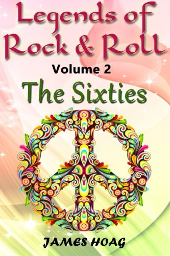 9781500323226: Legends of Rock & Roll Volume 2 - The Sixties: An unauthorized fan tribute