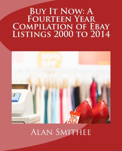 Buy It Now: A Fourteen Year Compilation of Ebay Listings 2000 to 2014: Smithee, Alan