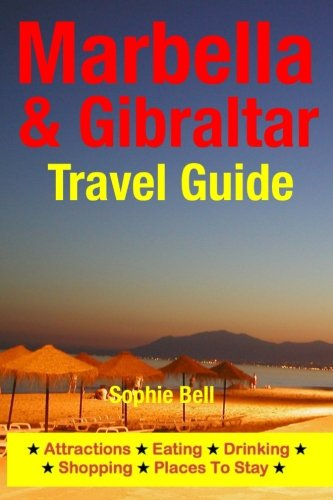 9781500323776: Marbella & Gibraltar Travel Guide: Attractions, Eating, Drinking, Shopping & Places To Stay