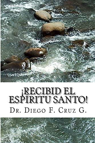 Recibid El Espíritu Santo!: Un Curso Práctico: Cruz G., Dr.
