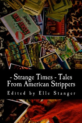 Strange Times: Tales From American Strippers: Stanger, Elle