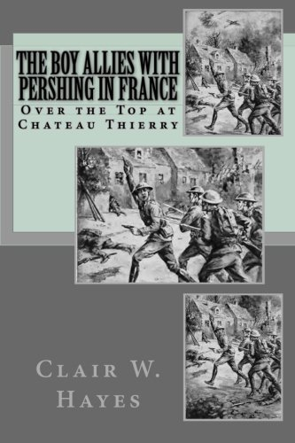 The Boy Allies With Pershing In France: Over the Top at Chateau Thierry: Clair W. Hayes