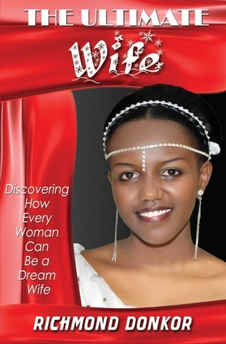 9781500330026: The Ultimate Wife: Discovering How Every Woman Can Be a Dream Wife