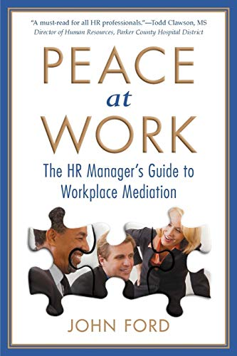 Peace at Work: The HR Manager's Guide to Workplace Mediation: John Ford