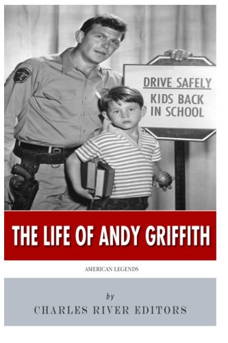 American Legends: The Life of Andy Griffith: Charles River Editors