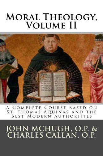 9781500332273: Moral Theology: A Complete Course Based on St. Thomas Aquinas and the Best Modern Authorities (Volume 2)