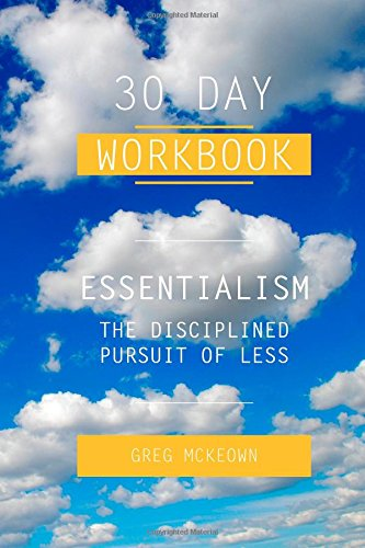 9781500333928: Essentialism: The Disciplined Pursuit of Less by Greg McKeown - 30 Day Workbook