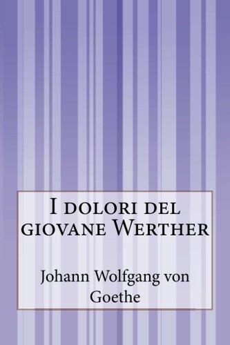 I Dolori Del Giovane Werther: Von Goethe, Johann