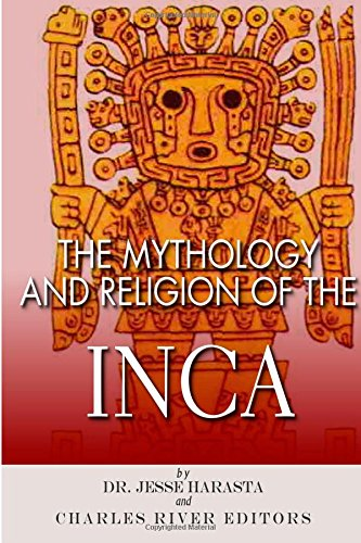 The Mythology and Religion of the Inca: Charles River Editors