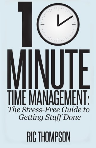 9781500336318: 10 Minute Time Management: The Stress-Free Guide to Getting Stuff Done
