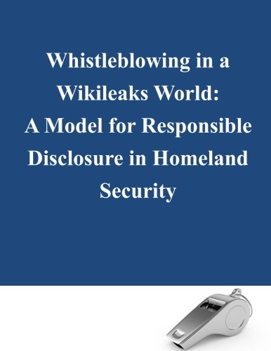 9781500338213: Whistleblowing in a Wikileaks World: A Model for Responsible Disclosure in Homeland Security